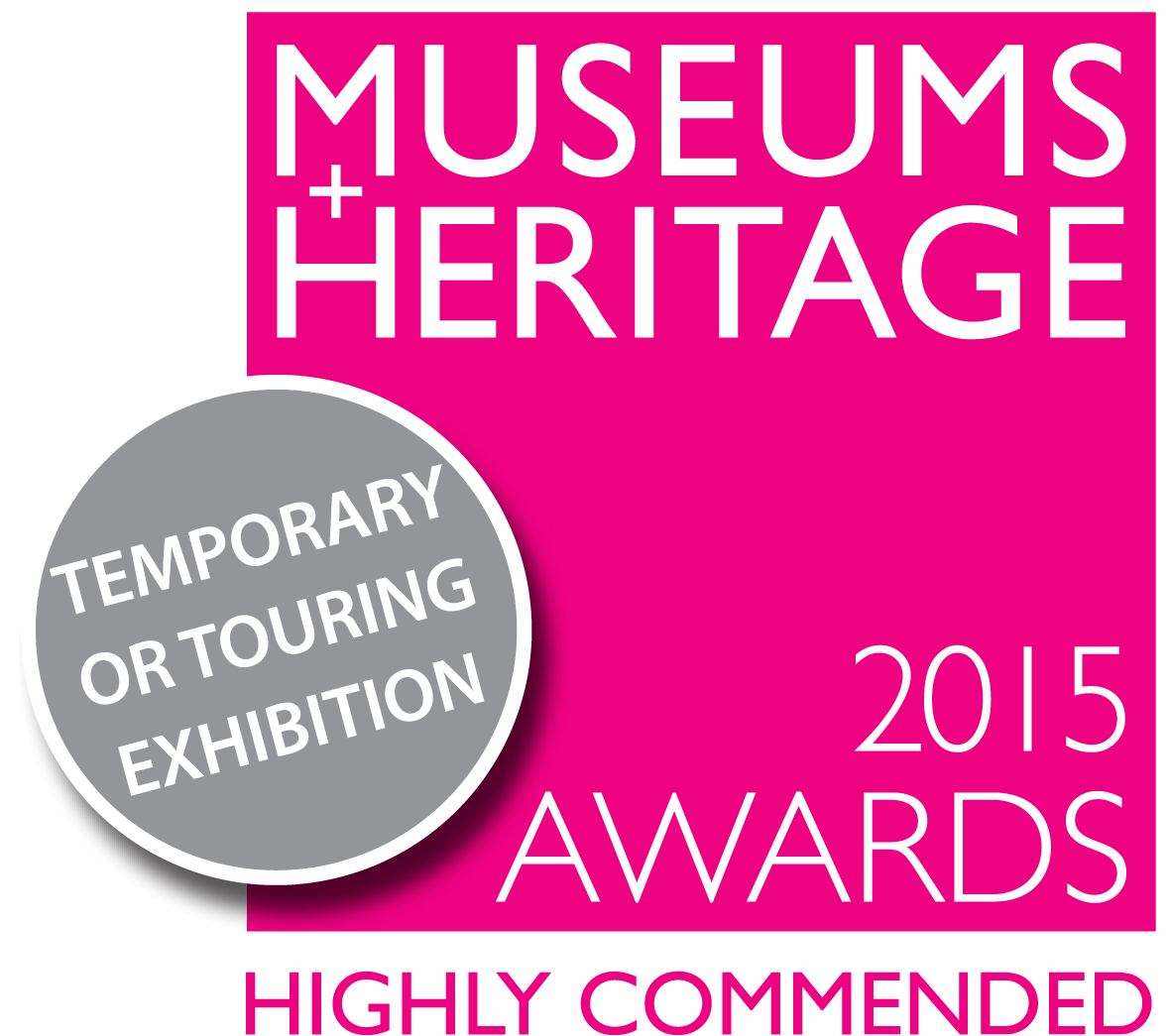 The Museum and Heritage Awards 2015. Highly Commended for Best Temporary Exhibition.